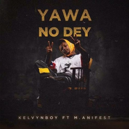 Yawa No Dey (Ft Manifest)