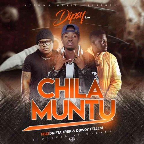 Chila Muntu (Ft D Bwoy Telem, DriFta Trek)