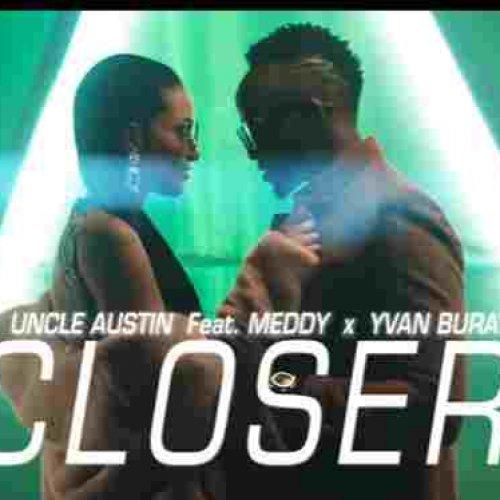 Closer (Ft Uncle Austin, Yvan Buravan)