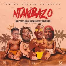 Ntakibazo (Ft Riderman, Bruce Melody)