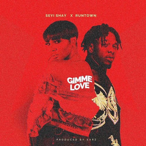 Gimme Love (Ft Runtown)