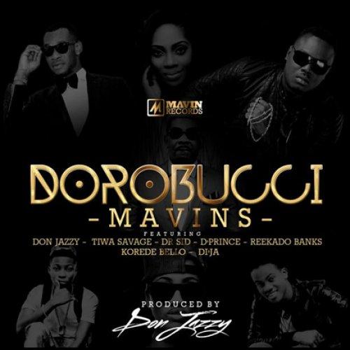 Dorobucci (Ft Tiwa Savage, Dr Sid, Reekado Banks, Don jazzy, Di'ja, D'Prince, Korede Bello)