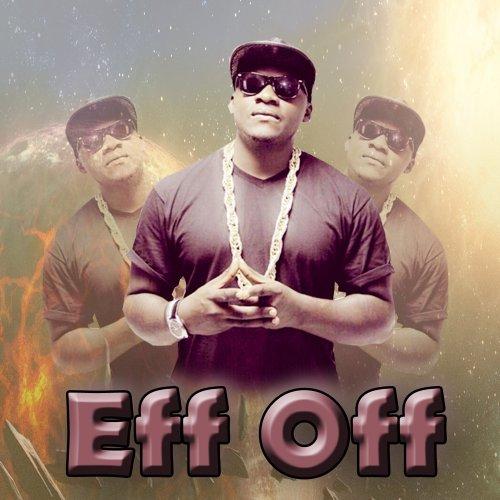Eff Off by Khaligraph Jones