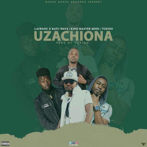 Uzachiona(Ft Batu Ways, King Master Mind, Toxido)
