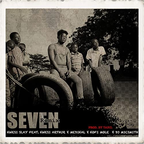 Seven Remix (Ft  Kwesi Arthur, Medikal, Kofi Mole, Dj Micsmith)