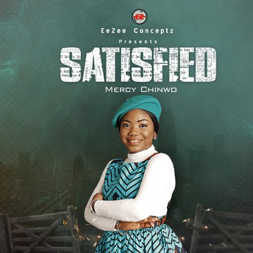 SATISFIED by Mercy Chinwo