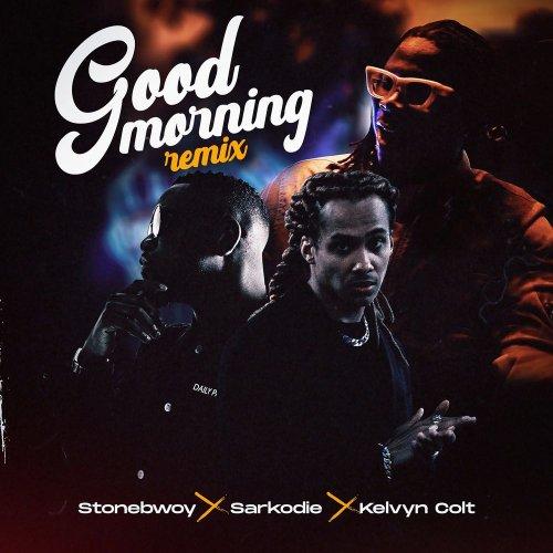 Good Morning remix (Ft Sarkodie, Kelvyn Colt)