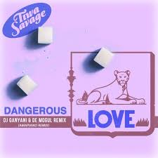 Dangerous Love Remix (Ft DJ Ganyani & De Mogul)