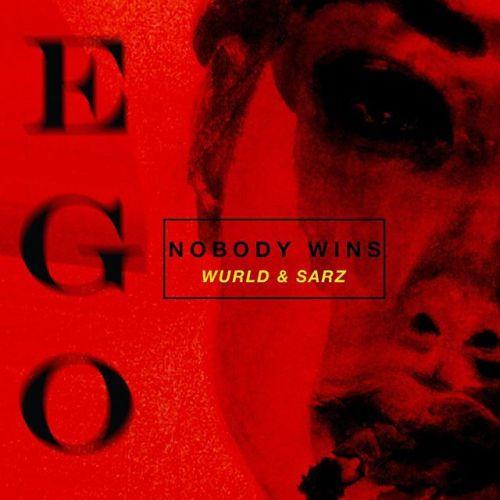 Ego Nobody Wins (Ft WURLD)