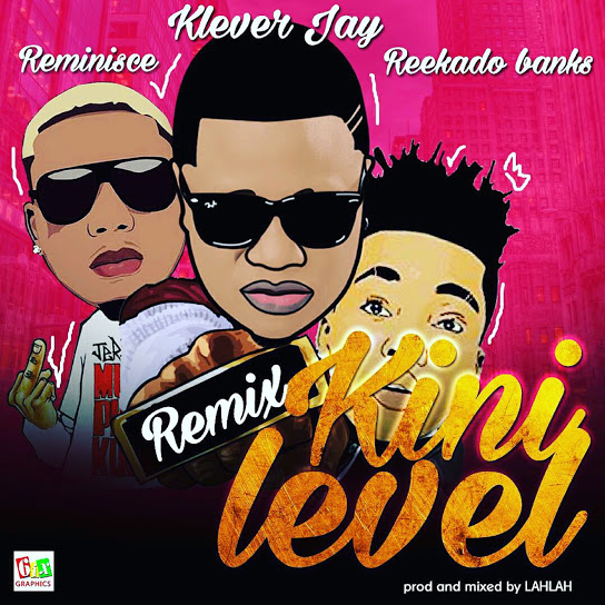 Kini Level (Remix) (Ft Reminisce, Reekado Banks)