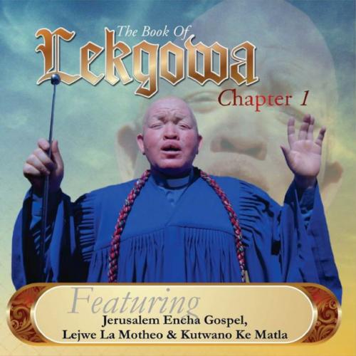 The Book of Lekgowa Chapter 1 (Ft Jerusalema Encha Gospel Choir, Lejwe La Motheo,Kutlwano Ke Matla)