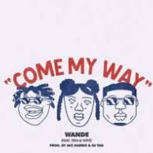 Come My Way (Ft Teni, Toye)