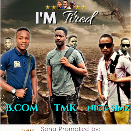 I'M TIRED - TMK, BCOM MICK-SIMZ