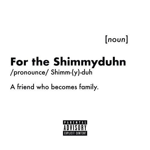 For The Shimmyduhn