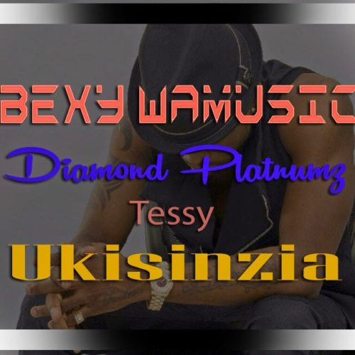 Ukisinzia (Ft Tessy, Diamond Platnumz)