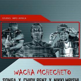 Wacha Mchecheto (Ft Songa)